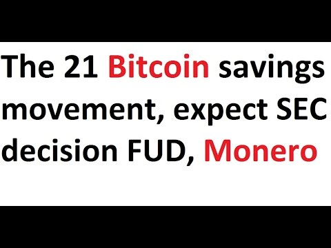 The 21 Bitcoin savings movement, expect SEC decision FUD, Monero