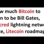 How much Bitcoin to own to be Bill Gates, Decred lightning network vote, Litecoin roadmap