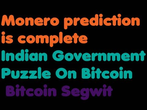 Bitcoin | Monero prediction is complete - Indian Government Puzzle On Bitcoin - Bitcoin Segwit
