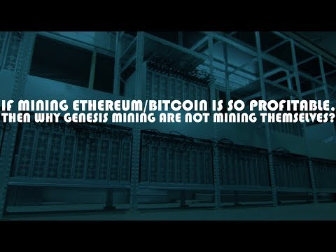 IF MINING ETHEREUM/BITCOIN IS SO PROFITABLE, THEN WHY GENESIS MINING ARE NOT MINING THEMSELVES?