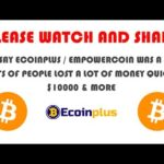 I DID SAY ECOINPLUS / EMPOWERCOIN WAS A SCAM LOTS OF PEOPLE LOST A LOT OF MONEY QUICK $10000 & MORE