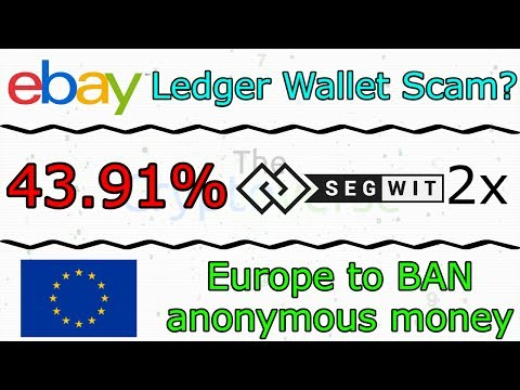 eBay Ledger Wallet Scam? / Segwit2x Hits 43.91% / EU Plans To Decloak Crypto (The Cryptoverse #286)