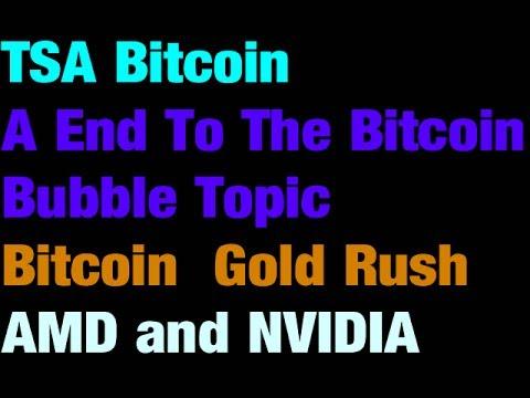 TSA Bitcoin - A End To The Bitcoin Bubble Topic- Bitcoin  Gold Rush - AMD and NVIDIA