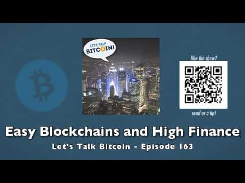 Easy Blockchains and High Finance - Let's Talk Bitcoin Episode 163