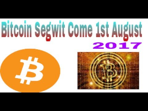 Bitcoin Segwit will Come 1St August