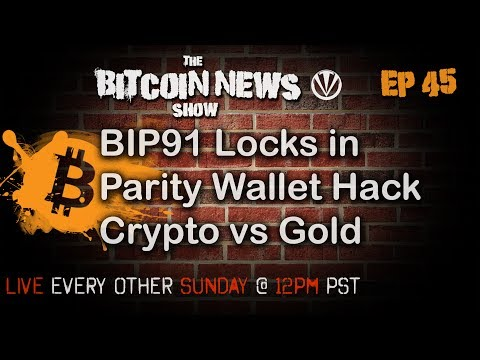 Bitcoin News #45 - BIP91 Lock In, Parity Hack, Crypto over Gold?