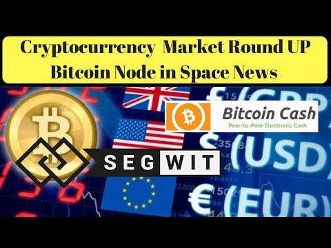 Cryptocurrency  Market Round UP Bitcoin Node in Space News 17th August