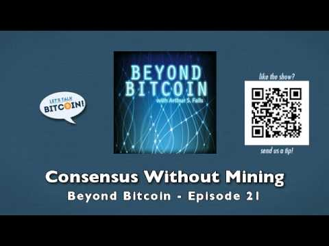 Consensus Without Mining - Beyond Bitcoin Episode 21