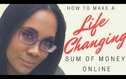 How to Make a LIFECHANGING Sum of Money Online