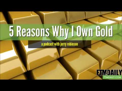5 Reasons Why I Own Gold | Jerry Robinson