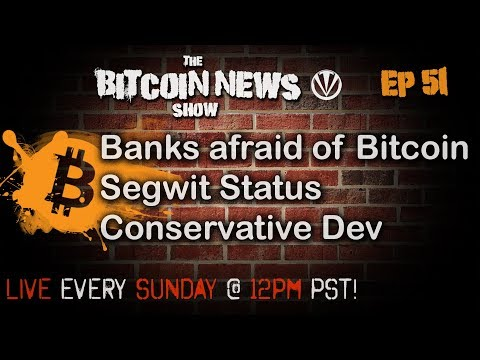 Bitcoin News #51 - Are banks afraid of Bitcoin, Segwit Status, Conservative Dev