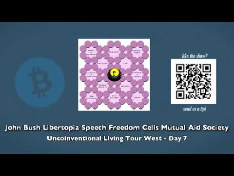 John Bush Libertopia Speech Freedom Cells Mutual Aid… – Uncoinventional Living Tour West – Day 7