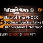 Bitcoin News #53 – State of the NO2X, Goldman Sachs Talks Bitcoin, Bitcoin meets Netflix?