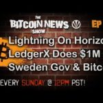 Bitcoin News #54 – Lightning on Horizon, LedgerX Does $1m In First Week, Sweden Gov Accepts Bitcoin