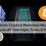 Bitcoin, Crypto & Blockchain News: Bitcoin All Time High, Tezos, & More
