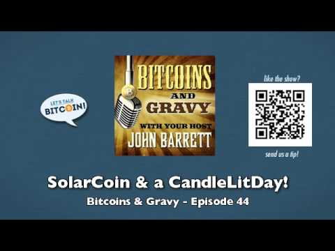 SolarCoin & a CandleLitDay! – Bitcoins & Gravy Episode 44