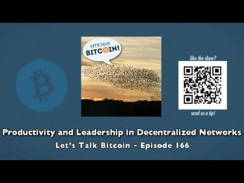 Productivity and Leadership in Decentralized Networks – Let's Talk Bitcoin Episode 166