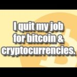 I QUIT MY JOB FOR BITCOIN AND CRYPTOCURRENCIES