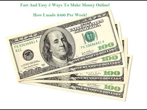 Fast And Easy 5 Ways To Make Money Online - How I made $400 Per Week!