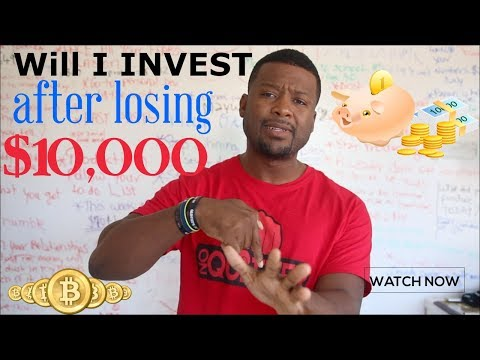 Bitcoin - Will I Invest after I got Scammed for $10,000 ?