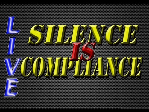 'Silence Is Compliance' I'm going LIVE !!
