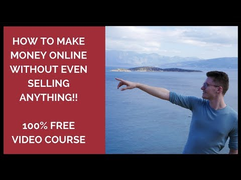 How To Make Money Online Without Even Selling Anything - 100% FREE VIDEO COURSE!