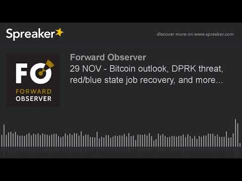 29 NOV - Bitcoin outlook, DPRK threat, red/blue state job recovery, and more...