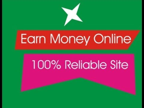 Make money online 100 percent reliable site.