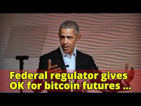 Federal regulator gives OK for bitcoin futures to trade - ABC News