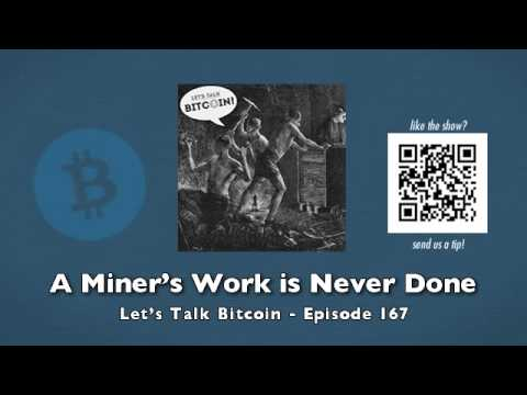 A Miner's Work is Never Done - Let's Talk Bitcoin Episode 167