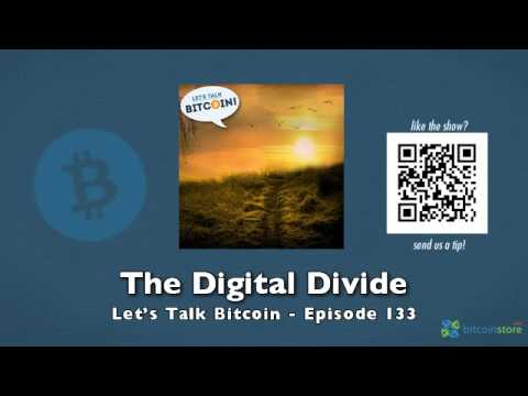 The Digital Divide – Let's Talk Bitcoin Episode 133