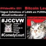 VideoMix 051 Bitcoin Law Legalese Comedy Court JCCVW Justice Ethics SoulConfiscator Crypto