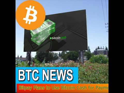 BTC News - Bitpay Plans to Use Bitcoin Cash for Payment Invoices and Debit Loads