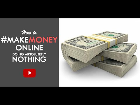 How To Make Money Online Doing Absolutely Nothing! - Legit Method