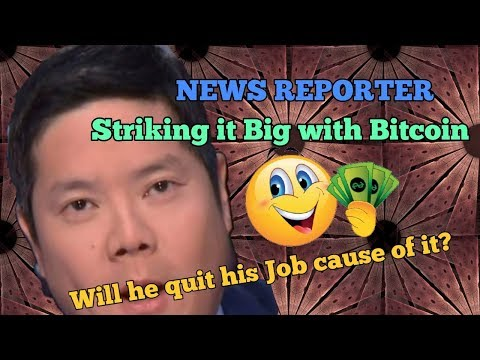 NEWS REPORTER STRIKING IT BIG WITH BITCOIN, WILL HE QUIT HIS JOB CAUSE OF IT?