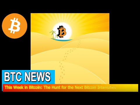 BTC News - This Week in Bitcoin: The Hunt for the Next Bitcoin Intensifies