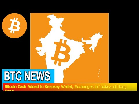 BTC News - Bitcoin Cash Added to Keepkey Wallet, Exchanges in India and Hong Kong