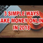 3 SIMPLE WAYS TO MAKE MONEY ONLINE 2018 – MAKE $100 A DAY