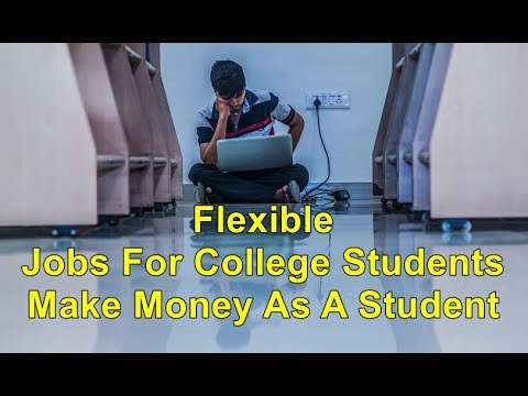 Flexible Jobs For College Students | Make Money As A Student