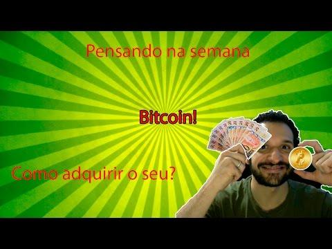 Pensando na semana:Bitcoin!Como adquirir o seu?
