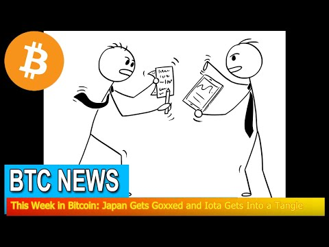 BTC News - This Week in Bitcoin: Japan Gets Goxxed and Iota Gets Into a Tangle