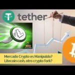 Bitcoin y Crypto es Manipulado? Tether Scam? Litecoin FORK = Litecoin Cash? – Analisis Tecnico