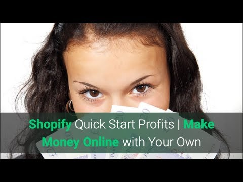 Shopify Quick Start Profits | Make Money Online with Your Own Shopify Store