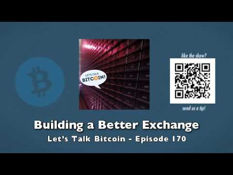Building a Better Exchange - Let's Talk Bitcoin Episode 170