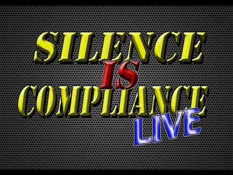 'Silence is Compliance LIVE' Hate To Say I Told You So..