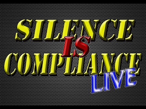 'Silence is Compliance LIVE' It Has Begun