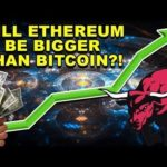 Will Ethereum Be Bigger Than Bitcoin? – ETH Bigger than BTC? – ETH BTC CryptoCurrency News