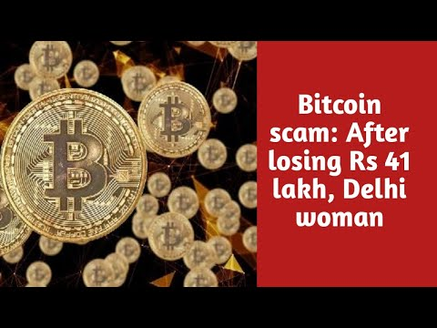Bitcoin scam: After losing Rs 41 lakh, Delhi woman claims people are being duped of Rs 50 crore