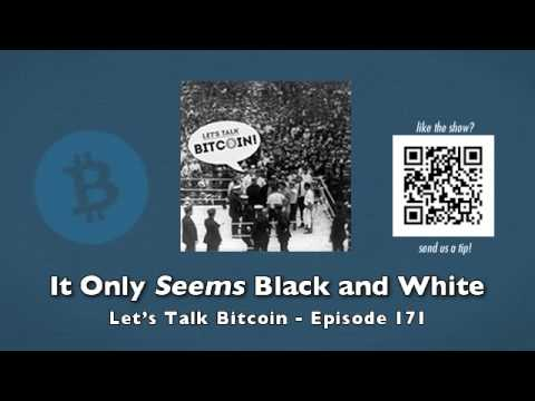 It Only Seems Black and White – Let's Talk Bitcoin! Episode 171
