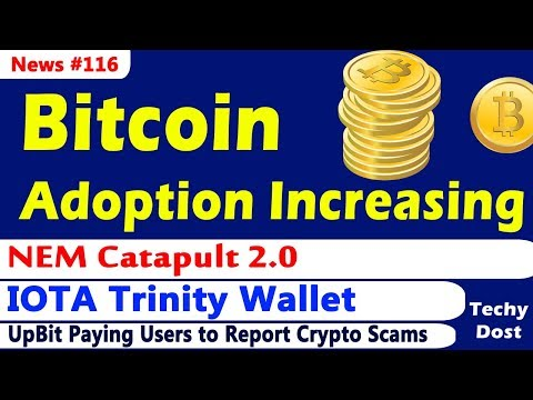 Bitcoin Adoption, IOTA Trinity Wallet, NEM Catapult 2.0, Upbit steps against Scams
